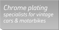 Chrome plating specialists for vintafe cars and motorbikes